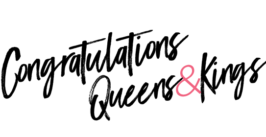 Congratulations Queens&Kings